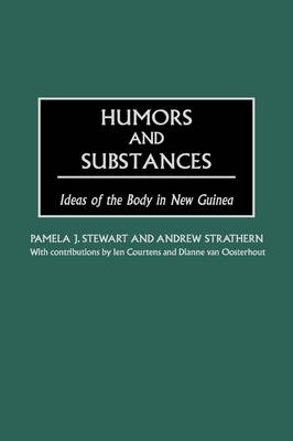Humors and Substances: Ideas of the Body in New Guinea (Hardback)