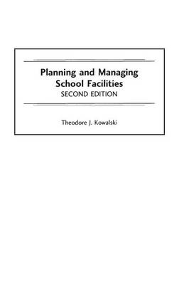 Planning and Managing School Facilities, 2nd Edition (Hardback)