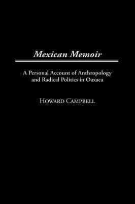 Mexican Memoir: A Personal Account of Anthropology and Radical Politics in Oaxaca (Hardback)