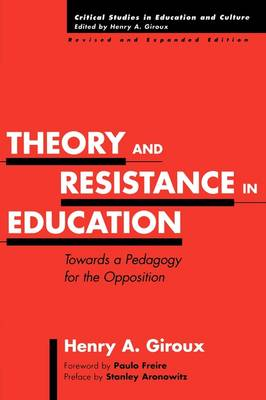 Theory and Resistance in Education: Towards a Pedagogy for the Opposition, 2nd Edition (Paperback)