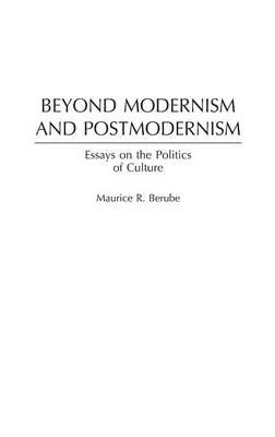 Beyond Modernism and Postmodernism: Essays on the Politics of Culture (Hardback)