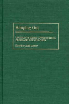 Hanging Out: Community-Based After-School Programs for Children (Hardback)