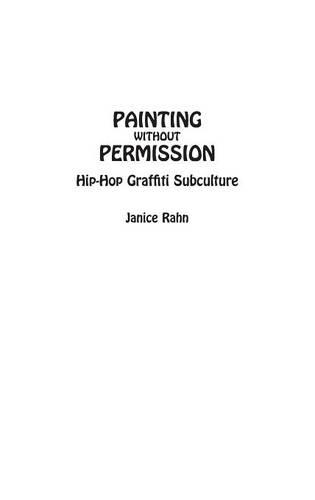 Painting without Permission: Hip-Hop Graffiti Subculture (Hardback)