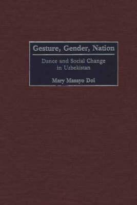 Gesture, Gender, Nation: Dance and Social Change in Uzbekistan (Hardback)