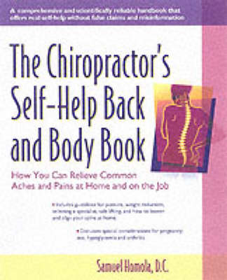 The Chiropractor's Self-Help Back and Body Book: Your Complete Guide to Relieving Common Aches and Pains at Home and on the Job (Paperback)