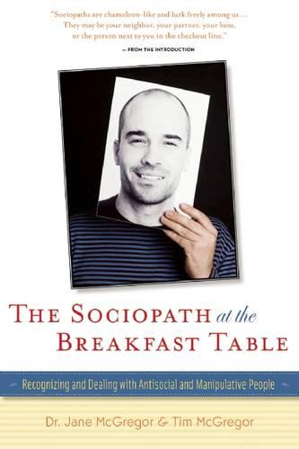 The Sociopath at the Breakfast Table: Recognizing and Dealing with Antisocial and Manipulative People (Paperback)