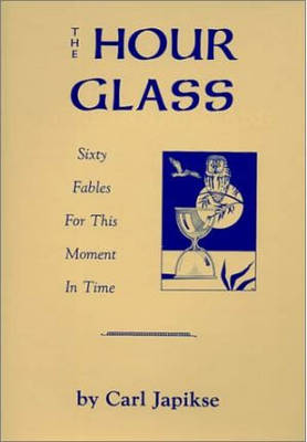 The Hour Glass: Sixty Fables for This Moment in Time (Paperback)