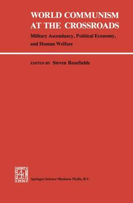 World Communism at the Crossroads: Military Ascendancy, Political Economy and Human Welfare (Hardback)