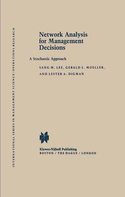 Network Analysis for Management Decisions: A Stochastic Approach - International Series in Management Science Operations Research (Hardback)
