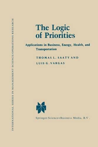 The Logic of Priorities: Applications of Business, Energy, Health and Transportation - International Series in Management Science Operations Research (Paperback)