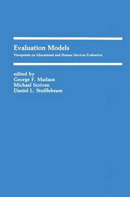 Evaluation Models: Viewpoints on Educational and Human Services Evaluation - Evaluation in Education and Human Services 6 (Hardback)