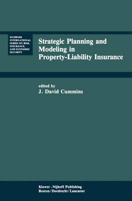 Strategic Planning and Modeling in Property-Liability Insurance - Huebner International Series on Risk, Insurance and Economic Security 3 (Hardback)
