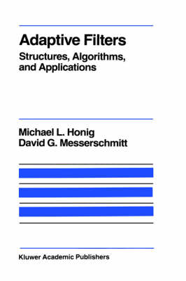 Adaptive Filters: Structures, Algorithms and Applications - The Springer International Series in Engineering and Computer Science 1 (Hardback)