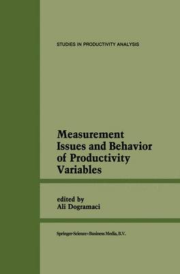Measurement Issues and Behavior of Productivity Variables - Studies in Productivity Analysis 8 (Hardback)