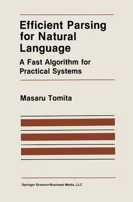 Efficient Parsing for Natural Language: A Fast Algorithm for Practical Systems - The Springer International Series in Engineering and Computer Science 8 (Hardback)
