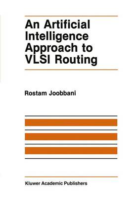 An Artificial Intelligence Approach to VLSI Routing - The Springer International Series in Engineering and Computer Science 9 (Hardback)