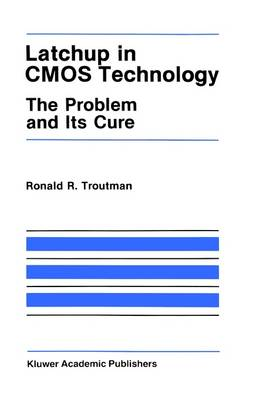 Latchup in CMOS Technology: The Problem and Its Cure - The Springer International Series in Engineering and Computer Science 13 (Hardback)