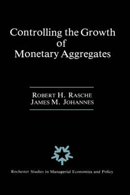 Controlling the Growth of Monetary Aggregates - Rochester Studies in Managerial Economics and Policy 4 (Hardback)