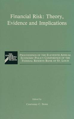 Financial Risk: Theory, Evidence and Implications: Proceedings of the Eleventh Annual Economic Policy Conference of the Federal Reserve Bank of St. Louis (Hardback)