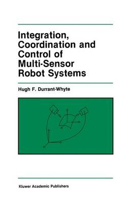 Integration, Coordination and Control of Multi-Sensor Robot Systems - The Springer International Series in Engineering and Computer Science 36 (Hardback)