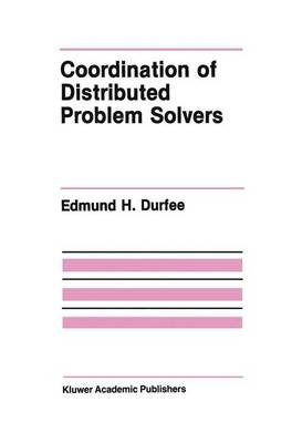 Coordination of Distributed Problem Solvers - The Springer International Series in Engineering and Computer Science 55 (Hardback)