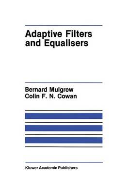 Adaptive Filters and Equalisers - The Springer International Series in Engineering and Computer Science 56 (Hardback)