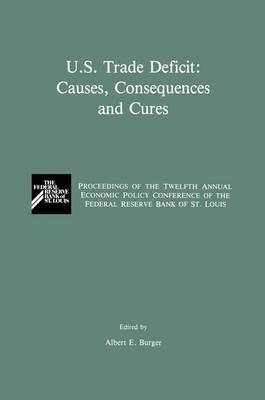 U.S. Trade Deficit: Causes, Consequences, and Cures: Proceedings of the Twelth Annual Economic Policy Conference of the Federal Reserve Bank of St. Louis (Hardback)
