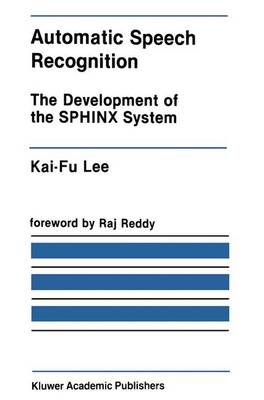 Automatic Speech Recognition: The Development of the SPHINX System - The Springer International Series in Engineering and Computer Science 62 (Hardback)