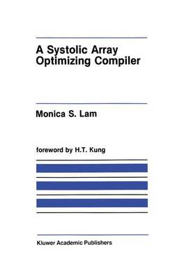 A Systolic Array Optimizing Compiler - The Springer International Series in Engineering and Computer Science 64 (Hardback)