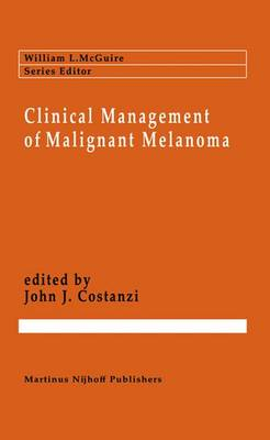 Clinical Management of Malignant Melanoma - Cancer Treatment and Research 21 (Hardback)