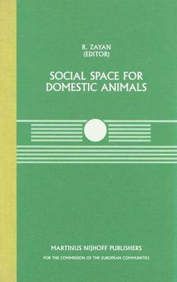 Social Space for Domestic Animals: A Seminar in the CEC Programme of Coordination of Research on Animal Welfare, Held in Brussels on January 10-11, 1985 at the Commission of the European Communities, Directorate-General for Agriculture - Current Topics in Veterinary Medicine v. 35 (Hardback)
