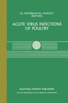 Acute Virus Infections of Poultry: A Seminar in the CEC Agricultural Research Programme, held in Brussels, June 13-14, 1985 - Current Topics in Veterinary Medicine 37 (Hardback)