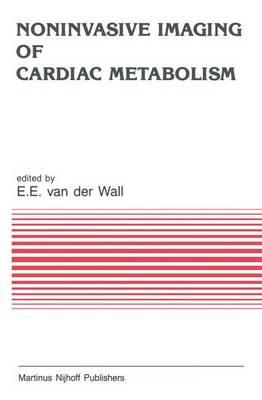 Noninvasive Imaging of Cardiac Metabolism: Single Photon Scintigraphy, Positron Emission Tomography and Nuclear Magnetic Resonance - Developments in Cardiovascular Medicine 55 (Hardback)