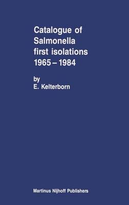 Catalogue of Salmonella First Isolations 1965-1984 (Hardback)