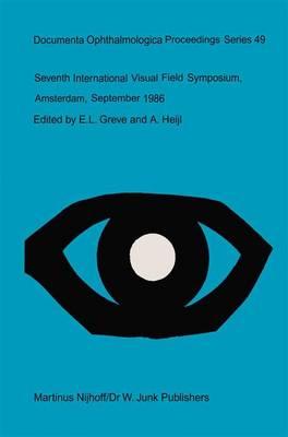 Seventh International Visual Field Symposium, Amsterdam, September 1986 - Documenta Ophthalmologica Proceedings Series 49 (Hardback)