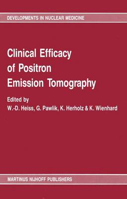 Clinical efficacy of positron emission tomography: Proceedings of a workshop held in Cologne, FRG, sponsored by the Commission of the European Communities as advised by the Committee on Medical and Public Health Research - Developments in Nuclear Medicine 12 (Hardback)