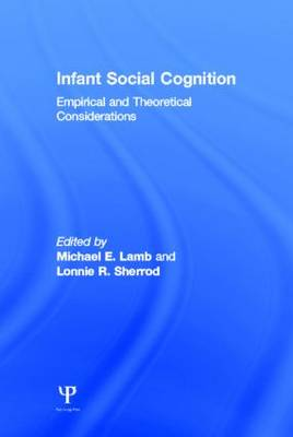 Infant Social Cognition: Theoretical and Empirical Considerations (Hardback)