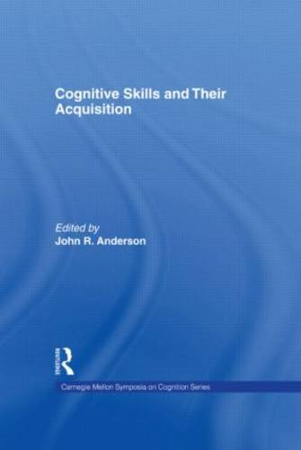 Cognitive Skills and Their Acquisition - Carnegie Mellon Symposia on Cognition Series (Hardback)
