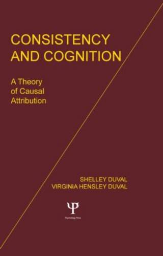 Consistency and Cognition: A Theory of Causal Attribution (Hardback)