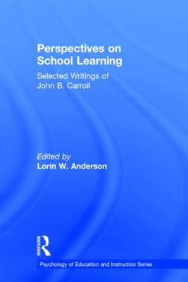 Perspectives on School Learning: Selected Writings of John B. Carroll - Psychology of Education and Instruction Series (Hardback)
