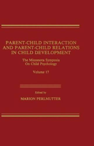 Parent-Child Interaction and Parent-Child Relations: The Minnesota Symposia on Child Psychology, Volume 17 - Minnesota Symposia on Child Psychology Series (Hardback)