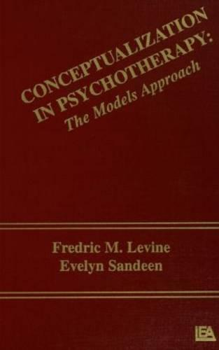 Conceptualization in Psychotherapy: The Models Approach (Hardback)