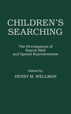 Children's Searching: The Development of Search Skill and Spatial Representation (Hardback)