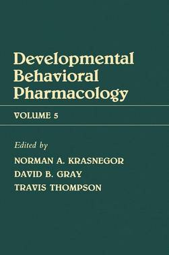 Advances in Behavioral Pharmacology: Advances in Behavioral Pharmacology Developmental Behavioral Pharmacology Volume 5 (Hardback)