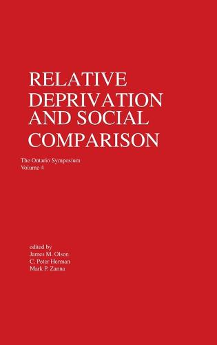 Relative Deprivation and Social Comparison: The Ontario Symposium, Volume 4 - Ontario Symposia on Personality and Social Psychology Series (Hardback)