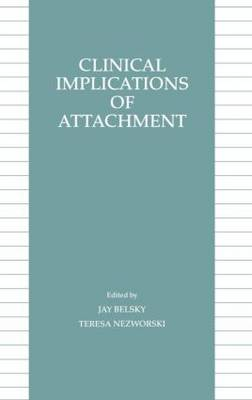 Clinical Implications of Attachment - Child Psychology Series (Hardback)