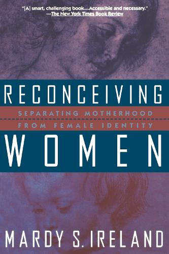 Reconceiving Women: Separating Motherhood from Female Identity (Paperback)