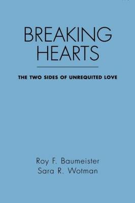 Breaking Hearts: The Two Sides Of Unrequited Love - Emotions and Social Behavior (Paperback)
