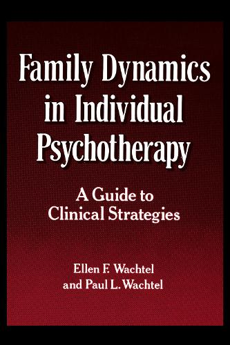 Family Dynamics in Individual Psychotherapy: A Guide to Clinical Strategies (Paperback)