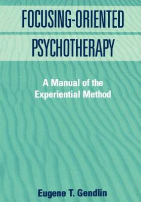 Focusing-Oriented Psychotherapy: A Manual Of The Experiential Method - The Practicing Professional (Hardback)